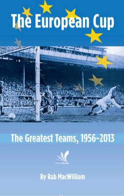The European Cup: The Greatest Teams, 1956-2013 (Paperback)