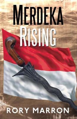 Merdeka Rising: Part Two of Black Sun, Red Moon: A Novel of Java (Paperback)