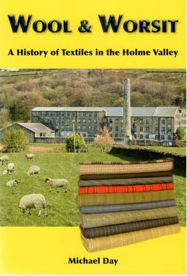 Wool & Worsit: A History of Textiles in the Holme Valley (Paperback)
