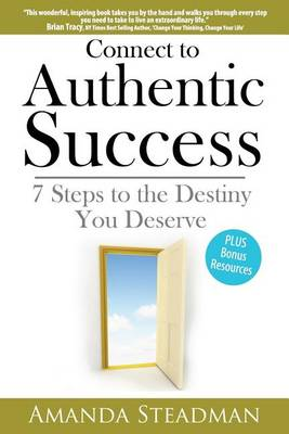 Connect to Authentic Success: 7 Steps to the Destiny You Deserve... (Paperback)