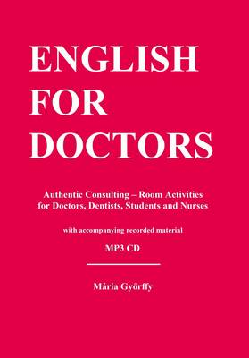 English for Doctors: Authentic Consulting - Room Activities for Doctors, Dentists, Students and Nurses (Paperback)