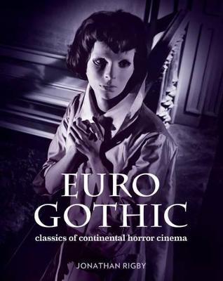 Euro Gothic: Classics of Continental Horror Cinema (Hardback)