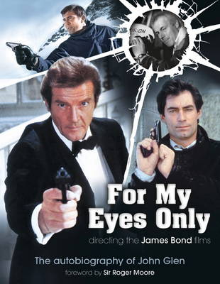 For My Eyes Only: Directing the James Bond Films (Hardback)