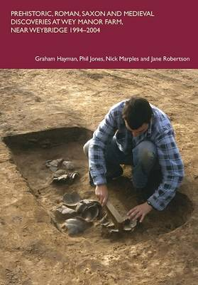 Prehistoric, Roman, Saxon and Medieval Discoveries at Way Manor Farm, Near Weybridge 1994-2004 - Spoilheap Occasional Paper 6 (Paperback)