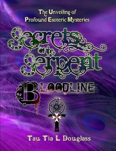 Secrets of the Serpent Bloodline: The Unveiling of Profound Esoteric Mysteries (Paperback)