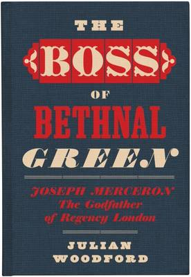 The Boss of Bethnal Green, Joseph Merceron the Godfather of Regency London (Hardback)