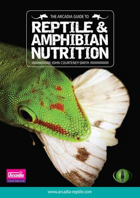 The Arcadia Guide to Reptile and Amphibian Nutrition: Part 2: Arcadia Reptile, Reptile Care Series (Paperback)