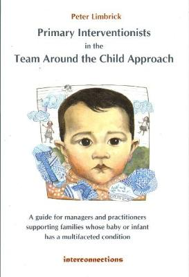 Primary Interventionists in the Team Around the Child approach: A guide for managers and practitioners supporting families whose baby or infant has a multifaceted condition (Paperback)