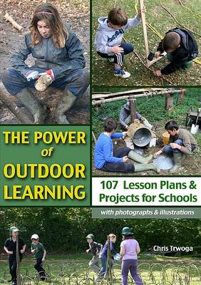 The Power of Outdoor Learning: 107 Lesson Plans and Projects for School (Paperback)