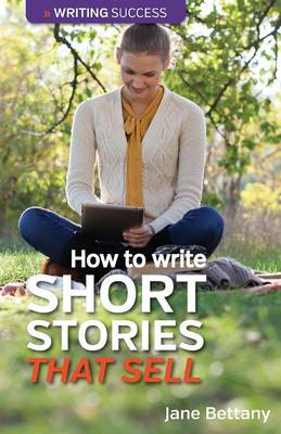 How to Write Short Stories That Sell: Creating Short Fiction for the Magazine Markets (Paperback)