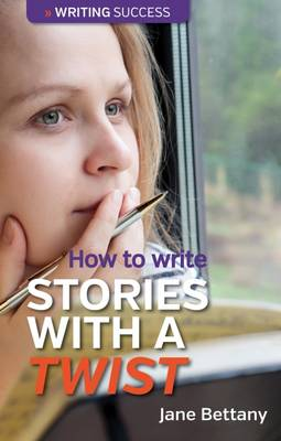 How to Write Stories with a Twist by Jane Bettany | Waterstones