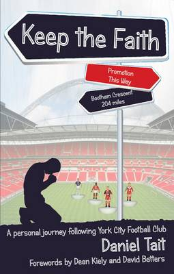 Keep the Faith: A Personal Journey Following York City Football Club (Paperback)