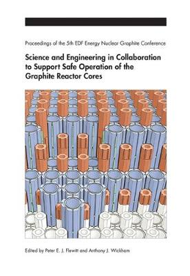 Science and Engineering in Collaboration to Support Safe Operation of the Graphite Reactor Cores: Proceedings of the 5th EDF Energy Nuclear Graphite Conference (Hardback)