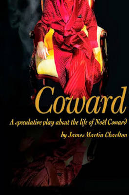 Coward: A Speculative Play About the Life of Noel Coward (Paperback)
