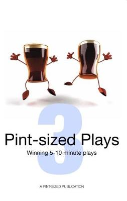 Pint-Sized Plays: Volume 3: Winning 5 - 10 Minute Plays (Paperback)
