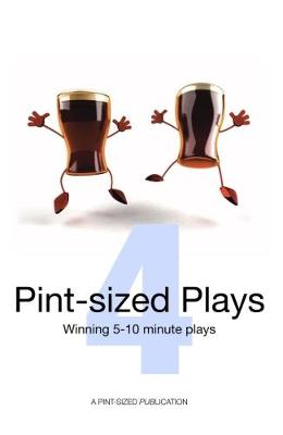 Pint-Sized Plays: Volume 4: Winning 5 - 10 Minute Plays (Paperback)