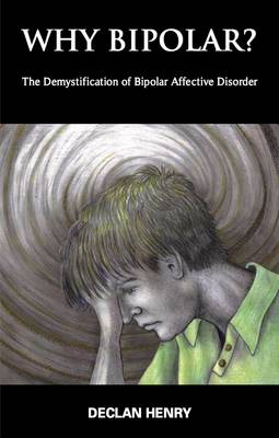 Why Bipolar?: The Demystification of Bipolar Affective Disorder (Paperback)