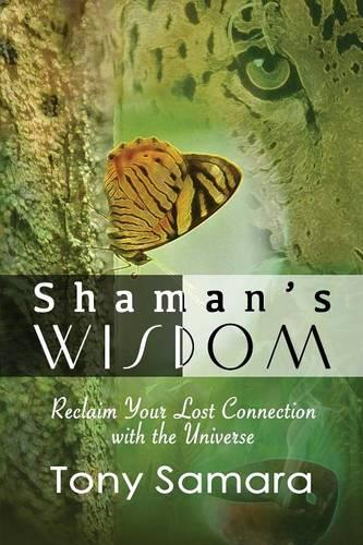 Shaman's Wisdom: Reclaim Your Lost Connection with the Universe (Paperback)