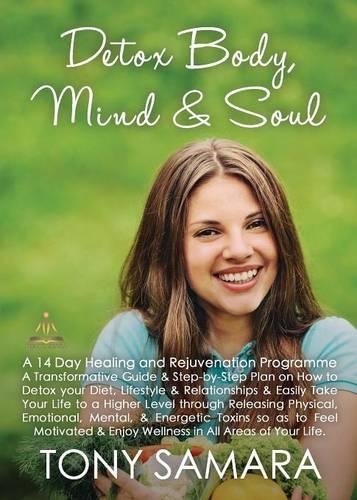 Detox Body, Mind and Soul: A 14 Day Healing and Rejuvenation Programme (Paperback)