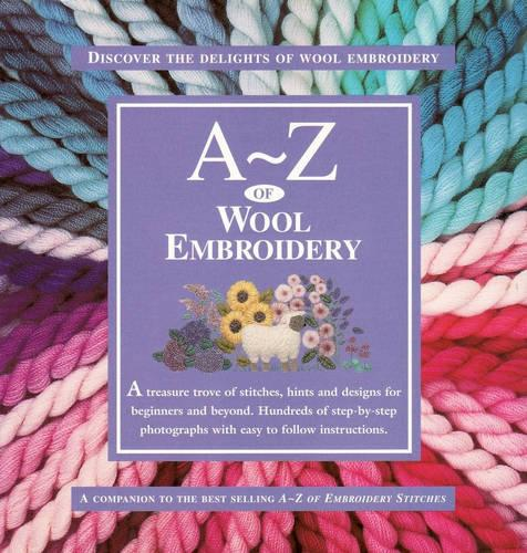 A-Z of Wool Embroidery: The Ultimate Resource for Beginners and Experienced Embroiderers - A-Z of Needlecraft (Spiral bound)