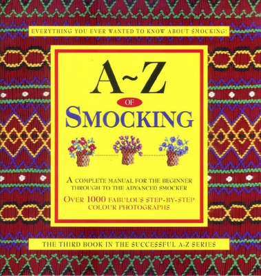 A-Z of Smocking: A Complete Manual for the Beginner Through to the Advanced Smocker - A-Z Embroidery Series (Spiral bound)