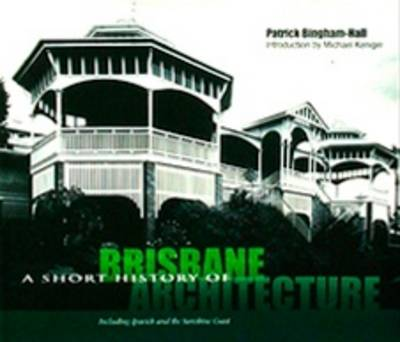 Short History of Brisbane Architecture - Short History of... 1 (Hardback)