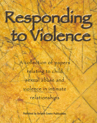 Responding to Violence: A Collection of Papers Relating to Child Sexual Abuse and Violence in Intimate Relationships (Paperback)