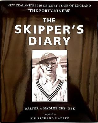 "The Skipper's Diary: The Story of the ""Forty-Niners""- The New Zealand Cricket Team Tour of England in 1949 (Hardback)"