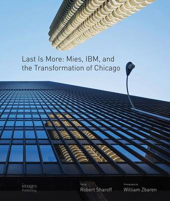 Last is More: Mies, IBM, and the Transformation of Chicago (Hardback)