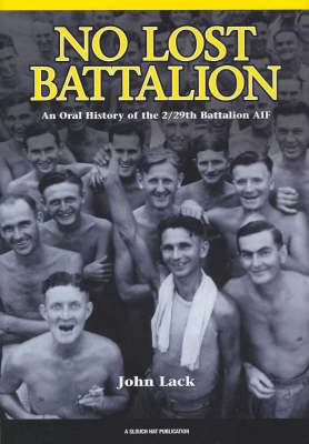 No Lost Battalion: An Oral History of the 2/29th Battalion AIF (Hardback)