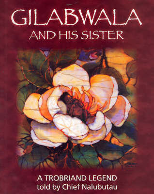Gilabwala and His Sister: A Trobriand Legend Told by Chief Nalubutau (Paperback)