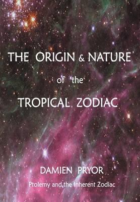 The Origin & Nature of the Tropical Zodiac (Paperback)