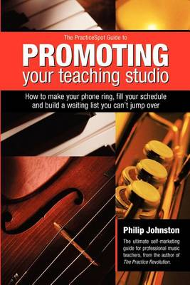 Practicespot Guide to Promoting Your Teaching Studio: How to Make Your Phone Ring Fill Your Schedule and Build a Waiting List You Can't Jump over (Paperback)