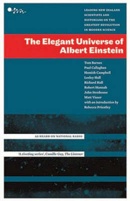 The Elegant Universe Of Albert Einstein: Leading New Zealand Scientists AndHistorians On The Greatest Revolution (Paperback)