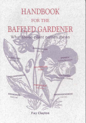 Handbook for the Baffled Gardener: What Those Plant Names Mean - Garden plants & ornamentals 3 (Paperback)