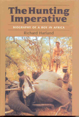 The Hunting Imperative: Biography of a Boy in Africa (Hardback)