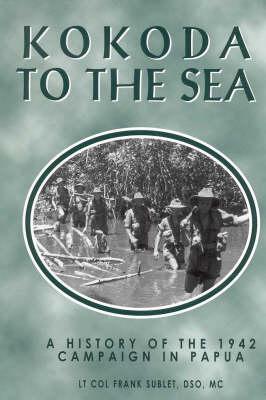 Kokoda to the Sea: History of the 1942 Campaign in Papua (Hardback)