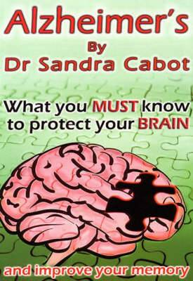 Alzheimers - What You Must Know to Protect Your Brain (Paperback)