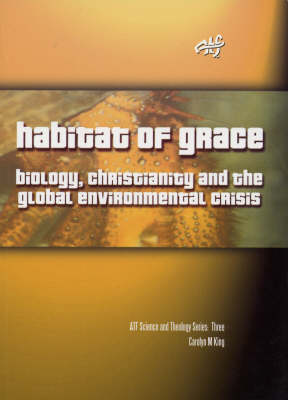 Habitat of Grace: Biology, Christianity and the Global Environmental Crisis (Paperback)