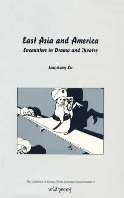 East Asia and America: Encounters in Drama and Theatre - University of Sydney world literature series (Paperback)