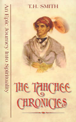The Tahchee Chronicles: An Epic Journey into Spirituality (Paperback)