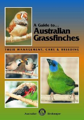 Australian Grassfinches: Their Management, Care and Breeding - A Guide to (Paperback)