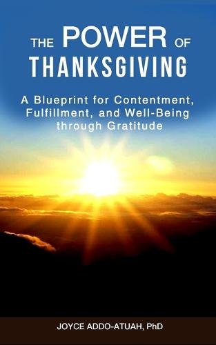 The Power of Thanksgiving: A Blueprint for Contentment, Fulfillment, and Well-Being Through Gratitude (Paperback)