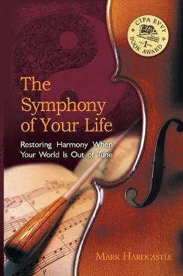The Symphony of Your Life: Restoring Harmony When Your World Is Out of Tune (Paperback)