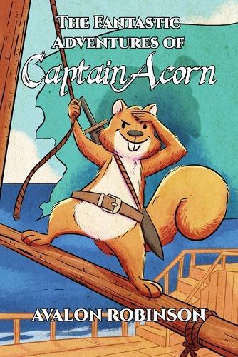 The Fantastic Adventures of Captain Acorn - Captain Acorn 1 (Paperback)