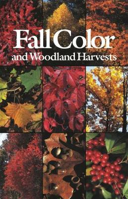 Fall Color and Woodland Harvests: A Guide to the More Colorful Fall Leaves and Fruits of the Eastern Forests (Paperback)