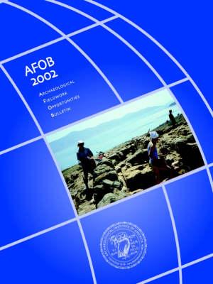 Archaeological Fieldwork Opportunities Bulletin 2002 (Paperback)