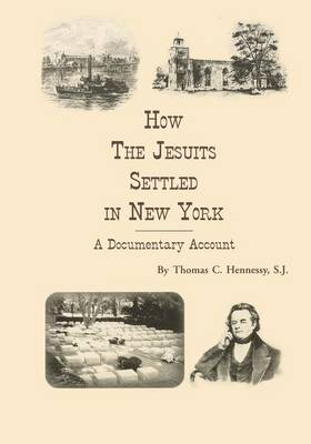 How the Jesuits Settled in New York: A Documentary Account (Paperback)