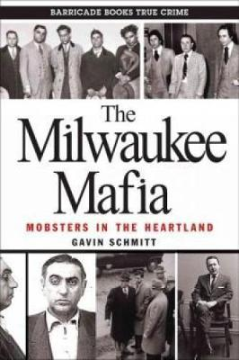 The Milwaukee Mafia: Mobsters in the Heartland (Paperback)