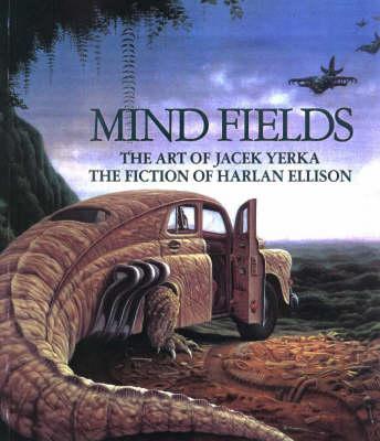 Mind Fields: The Art of Jacek Yerka, the Fiction of Harlan Ellison (Paperback)